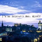 I'm An Edinburgh Man Myself